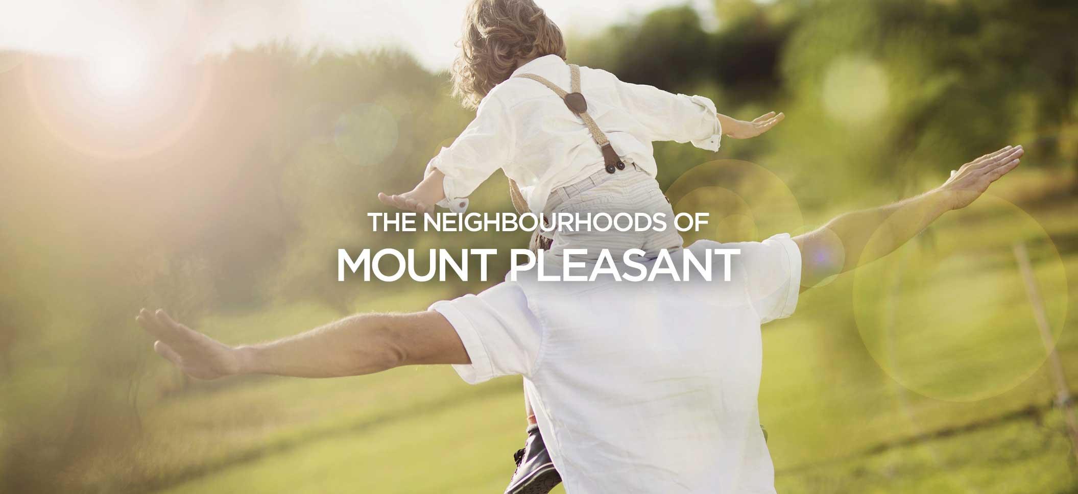 The Neighbourhoods of Mount Pleasant